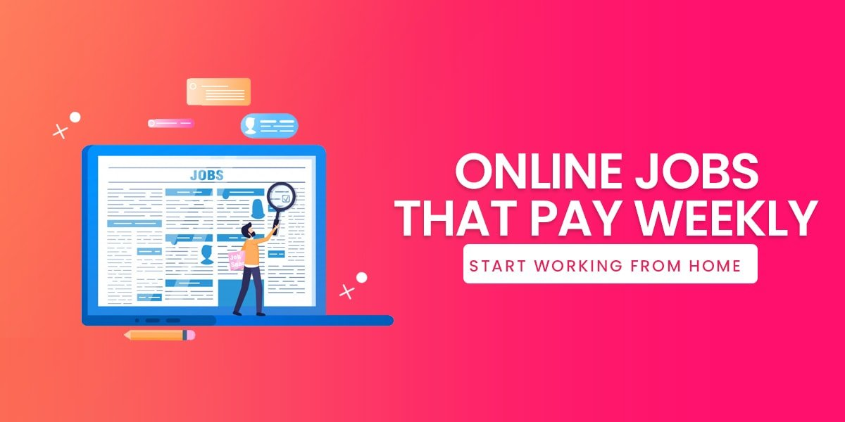 27+ Legit Online Jobs that pay Weekly (Easy & Effective Method)