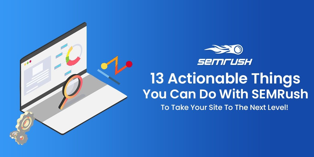 Actionable Things You Can Do With SEMRush For More Traffic & Income