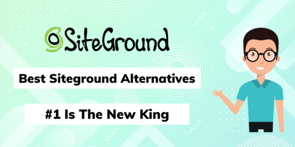 9 Best SiteGround Alternatives In 2021 [#1 is new king]