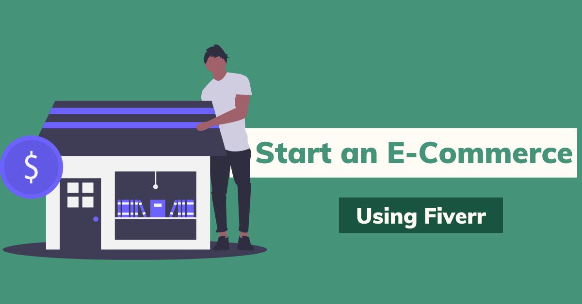 Start An E-Commerce Business Using Fiverr