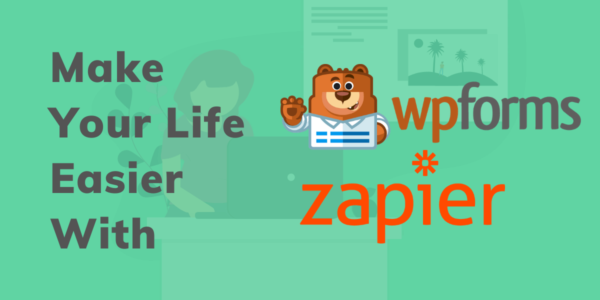 How To Make Life Easier With WPForms And Zapier in 2021
