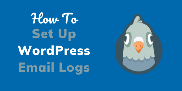 How to Set Up WordPress Email Logs 2021 (Beginner's Guide)